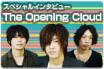 スペシャルインタビュー The Opening Cloud